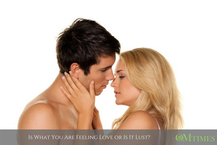 Is What You Are Feeling Love or Is It Lust?